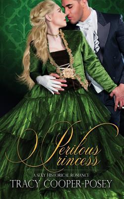 Perilous Princess: A Sexy Historical Romance - Cooper-Posey, Tracy
