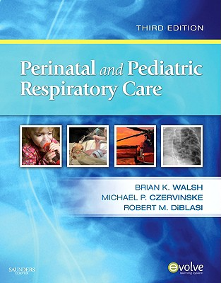Perinatal and Pediatric Respiratory Care - Walsh, Brian K, and Czervinske, Michael P, and Diblasi, Robert M