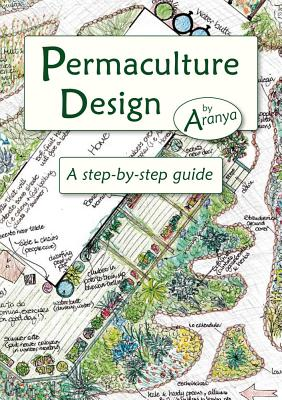 Permaculture Design: A Step by Step Guide - Aranya