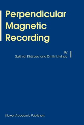 Perpendicular Magnetic Recording - Khizroev, Sakhrat, and Litvinov, Dmitri