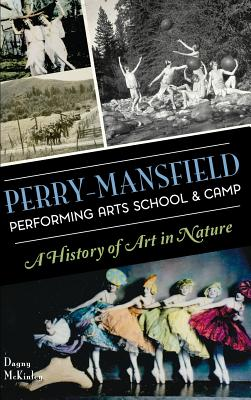 Perry-Mansfield Performing Arts School & Camp: A History of Art in Nature - McKinley, Dagny