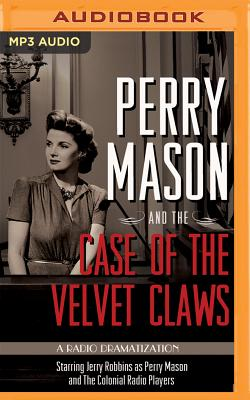 Perry Mason and the Case of the Velvet Claws: A Radio Dramatization - Gardner, Erle Stanley