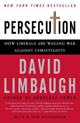 Persecution: How Liberals Are Waging War Against Christianity - Limbaugh, David