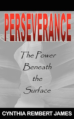Perseverance: The Power Beneath the Surface - James, Cynthia Rembert, and Henry, Claire A (Designer)