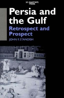 Persia and the Gulf: Retrospect and Prospect - Standish, John F (Editor)