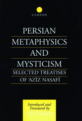 Persian Metaphysics and Mysticism: Selected Treatises of 'Aziz Nasafi - Ridgeon, Lloyd (Translated by)