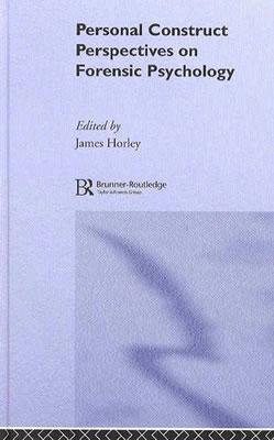 Personal Construct Perspectives on Forensic Psychology - Horley, James (Editor)