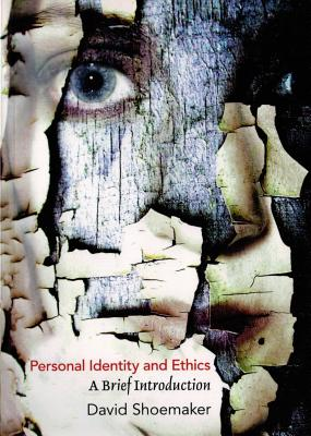 Personal Identity and Ethics: A Brief Introduction - Shoemaker, David