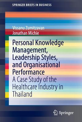 Personal Knowledge Management, Leadership Styles, and Organisational Performance: A Case Study of the Healthcare Industry in Thailand - Zumitzavan, Vissanu, and Michie, Jonathan