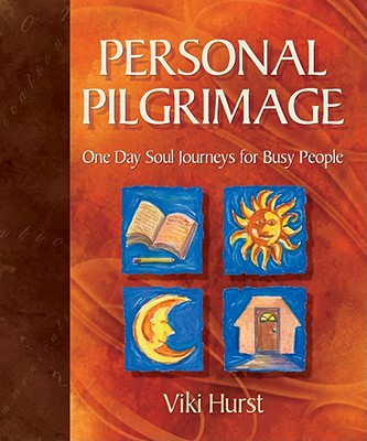 Personal Pilgrimage One Day Soul Journeys for Busy People - Hurst, Viki