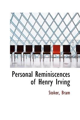 Personal Reminiscences of Henry Irving - Bram, Stoker