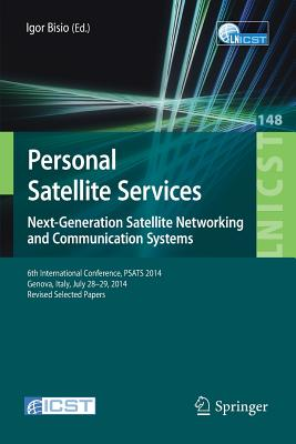 Personal Satellite Services. Next-Generation Satellite Networking and Communication Systems: 6th International Conference, Psats 2014, Genoa, Italy, July 28-29, 2014, Revised Selected Papers - Bisio, Igor (Editor)