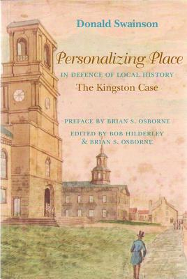 Personalizing Place: The Defence of Local History: The Kingston Case - Swainson, Donald