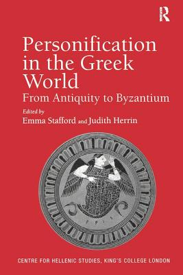 Personification in the Greek World: From Antiquity to Byzantium - Herrin, Judith, and Stafford, Emma (Editor)