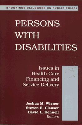 Persons with Disabilities: Issues in Health Care Financing and Service Delivery - Wiener, Joshua M (Editor)
