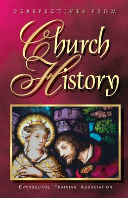 Perspectives from Church History - Eckman, Dr James P, and Association, Evangelical Training (Creator)