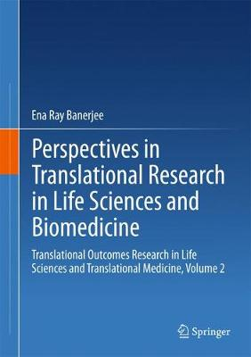 Perspectives in Translational Research in Life Sciences and Biomedicine: Translational Outcomes Research in Life Sciences and Translational Medicine, Volume 2 - Banerjee, Ena Ray