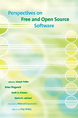 Perspectives on Free and Open Source Software - Feller, Joseph (Editor), and Fitzgerald, Brian (Editor), and Hissam, Scott A (Editor)