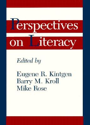 Perspectives on Literacy - Kintgen, Eugene R, Professor (Editor), and Kroll, Barry M, B.A., A.M., PH.D. (Editor), and Rose, Mike, Professor (Editor)