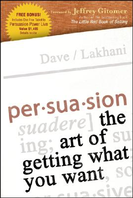 Persuasion: The Art of Getting What You Want - Lakhani, Dave, and Gitmer, Jeffrey (Foreword by)