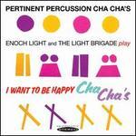 Pertinent Percussion Cha Cha's/I Want to Be Happy Cha Cha's