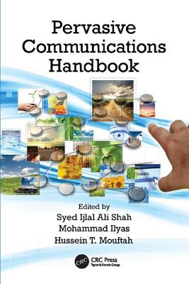 Pervasive Communications Handbook - Shah, Syed Ijlal Ali (Editor), and Ilyas, Mohammad (Editor), and Mouftah, Hussein T. (Editor)