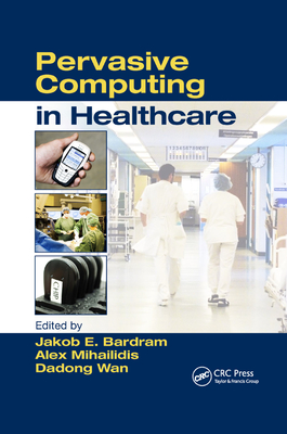 Pervasive Computing in Healthcare - Mihailidis, Alex (Editor), and Bardram, Jakob E. (Editor)