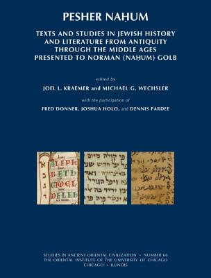 Pesher Nahum: Texts and Studies in Jewish History and Literature from Antiquity Through the Middle Ages Presented to Norman (Nahum) Golb - Kraemer, Joel L (Editor), and Wechsler, Michael G (Editor), and Donner, Fred