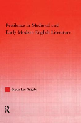 Pestilence in Medieval and Early Modern English Literature - Grigsby, Byron Lee