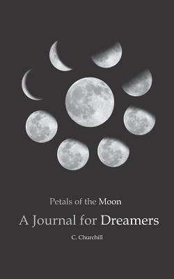 Petals of the Moon: A Journal for Dreamers - Churchill, C