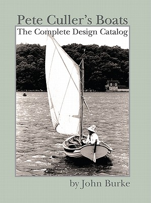 Pete Culler's Boats: The Complete Design Catalog - Burke, John