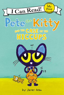 Pete the Kitty and the Case of the Hiccups - Dean, James