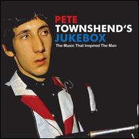 Pete Townshend's Jukebox: The Music That Inspired the Man - Various Artists
