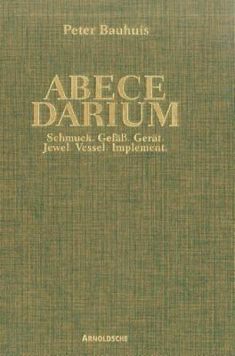 Peter Bauhuis: Abecedarium. Jewel. Vessel. Implement. - Gaspar, Monica, and Mazumdar, Pravu