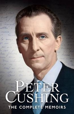 Peter Cushing: The Complete Memoirs - Cushing, Peter