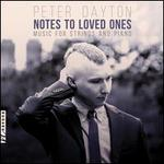 Peter Dayton: Notes To Loved Ones - Music for Strings and Piano