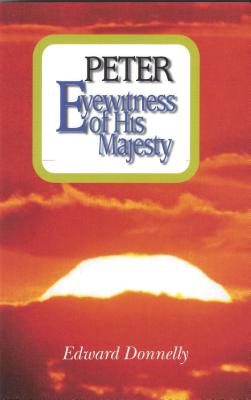 Peter: Eyewitness of His Majesty - Donnelly, Edward A