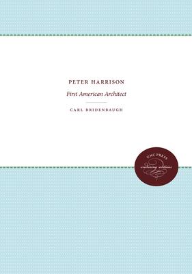 Peter Harrison: First American Architect - Bridenbaugh, Carl