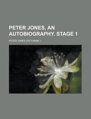 Peter Jones, an Autobiography. Stage 1 - Jones, Peter