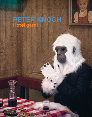 Peter Knoch: Hotel Garni - Knoch, Peter, and Meiffert, Isabelle (Text by), and Prinz, Susanne (Text by)