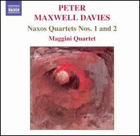Peter Maxwell Davies: Naxos Quartets Nos. 1 & 2 - David Angel (violin); Laurence Jackson (violin); Maggini Quartet; Martin Outram (viola); Michal Kaznowski (cello)