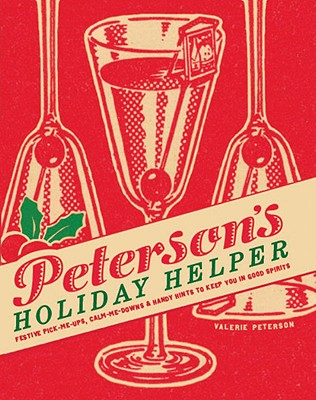 Peterson's Holiday Helper: Festive Pick-Me-Ups, Calm-Me-Downs, and Handy Hints to Keep You in Good Spirits - Peterson, Valerie