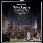 Petr Eben: Sacred Choral Works