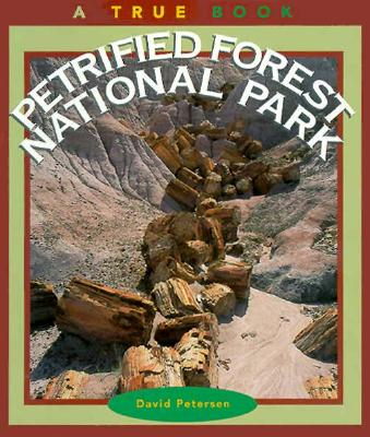 Petrified Forest National Park (a True Book: National Parks: Previous Editions) - Petersen, David