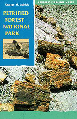 Petrified Forest National Park: A Wilderness Bound in Time - Lubick, George M, PH.D.