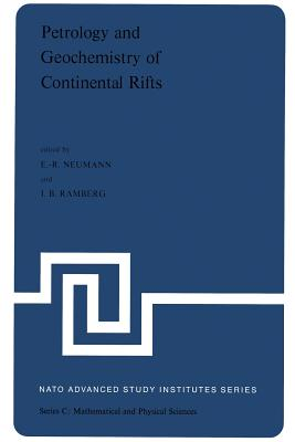 Petrology and Geochemistry of Continental Rifts: Volume One of the Proceedings of the NATO Advanced Study Institute Paleorift Systems with Emphasis on the Permian Oslo Rift, Held in Oslo, Norway, July 27-August 5, 1977 - Neumann, E R (Editor), and Ramberg, I B (Editor)