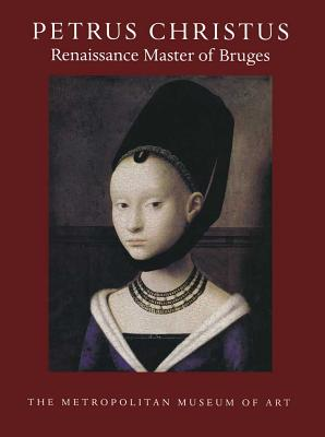Petrus Christus: Renaissance Master of Bruges - Ainsworth, Maryan Wynn, and Martens, Maximiliaan P J (Contributions by)