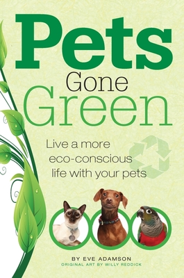 Pets Gone Green: Live a More Eco-Conscious Life with Your Pets - Adamson, Eve, MFA