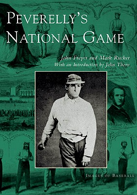 Peverelly's National Game - Freyer, John, and Rucker, Mark, and Thorn, John (Introduction by)