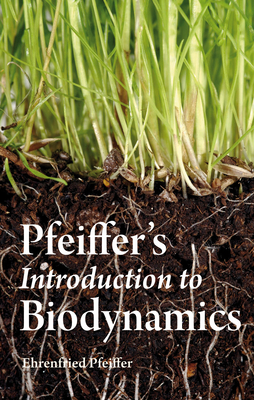 Pfeiffer's Introduction to Biodynamics - Pfeiffer, Ehrenfried E.